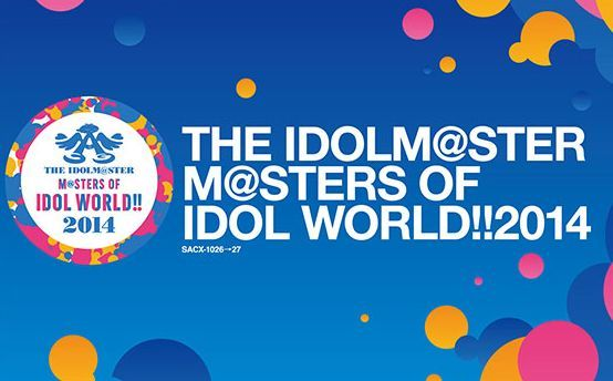 THE IDOLM@STER M@STERS OF IDOL WORLD!!2014